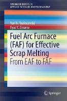 Fuel Arc Furnace (FAF) for Effective Scrap Melting From EAF to FAF by Yuri N. Toulouevski, Ilyaz Yunusovich Zinurov