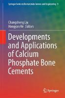Developments and Applications of Calcium Phosphate Bone Cements by Changsheng Liu