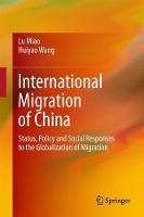 International Migration of China Status, Policy and Social Responses to the Globalization of Migration by Lu Miao, Huiyao Wang