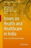 Issues on Health and Healthcare in India Focus on the North Eastern Region by Utpal Kumar De