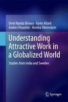 Understanding Attractive Work in a Globalized World Studies from India and Sweden by Urmi Nanda Biswas, Karin Allard, Anders Pousette, Annika Harenstam