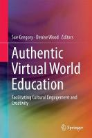 Authentic Virtual World Education Facilitating Cultural Engagement and Creativity by Sue Gregory