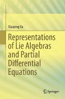 Representations of Lie Algebras and Partial Differential Equations by Xiaoping Xu