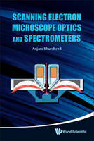 Scanning Electron Microscope Optics and Spectrometers by Anjam Khursheed