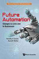 Future Automation: Changes to Lives and to Businesses by Timothy E. Carone