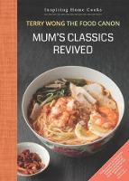 Mum's Classics Revived Inspiring Home Cooks by Terry Wong