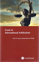 Costs in International Arbitration by Colin Ong, Michael O'Reilly