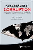 Peculiar Dynamics of Corruption Religion, Gender, EU Membership, and Others by Omer Gokcekus, Kevin Bengyak