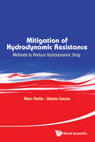 Mitigation Of Hydrodynamic Resistance: Methods To Reduce Hydrodynamic Drag by Marc (Univ Of Michigan, Usa) Perlin, Steven (Univ Of Michigan, Usa) Ceccio