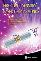 Fiber Optic Sensors Based on Plasmonics by Banshi Dhar Gupta, Sachin Kumar Srivastava, Verma Roli