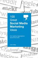 100 Great Social Media Marketing Ideas by Colin Miles