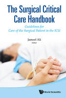 The Surgical Critical Care Handbook: Guidelines for Care of the Surgical Patient in the ICU by Jameel Ali