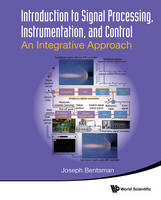 Introduction to Signal Processing, Instrumentation, and Control: an Integrative Approach An Integrative Approach by Joseph Bentsman