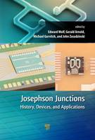 Josephson Junctions History, Devices, and Applications by Edward L. Wolf, Gerald B. Arnold, Michael A. Gurvitch, John F. Zasadzinski
