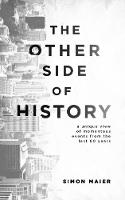 The Other Side of History A Unique View of Momentous Events from the Last 60 Years by Simon Maier