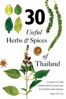 30 Useful Herbs & Spices of Thailand A Guide to Their Characteristics and Uses in Cooking and Healing by