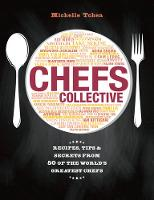 Chefs Collective Recipes, Tips and Secrets from 50 of the World's Greatest Chefs by Michelle Tchea