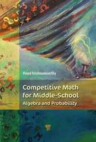 Competitive Math for Middle School Algebra, Probability, and Number Theory by Vinod Krishnamoorthy