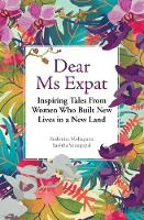 Dear Ms Expat Inspiring Tales from Women Who Built New Lives in a New Land by