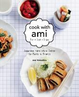 Cook with Ami Japanese Home-Style Dishes for Family & Friends by
