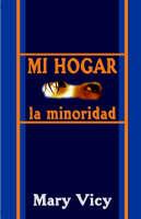 Mi Hogar La Minoridad by Mary Vicy