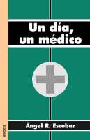Un Dia, Un Medico by Angel R Escobar