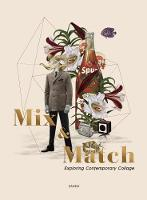 Mix & Match Exploring Contemporary Collage by Sandu Publishing