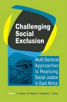 Challenging Social Exclusion. Multi-Sectoral Approaches to Realising Social Justice in East Africa by H Hintjens