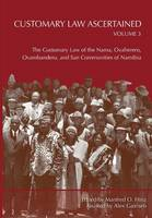 Customary Law Ascertained Volume 3. the Customary Law of the Nama, Ovaherero, Ovambanderu, and San Communities of Namibia by Manfred O Hinz
