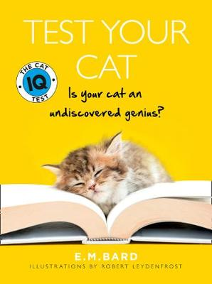 Test Your Cat: The Cat IQ Test - Is Your Cat an Undiscovered Genius? [New Edition] by E.M. Bard