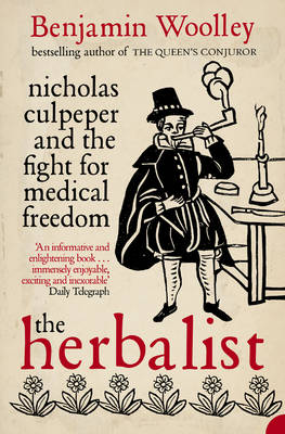 The Herbalist Nicholas Culpeper and the Fight for Medical Freedom by Benjamin Woolley
