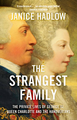 The Strangest Family The Private Life of George III by Janice Hadlow, Martin Davidson