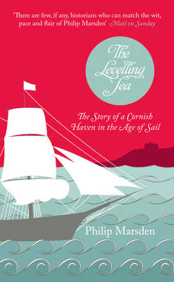 The Levelling Sea The Story of a Cornish Haven in the Age of Sail by Philip Marsden