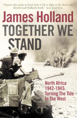 Together We Stand North Africa 1942-1943, Turning the Tide in the West by James Holland