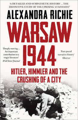 Warsaw 1944 The Fateful Uprising by Alexandra Richie