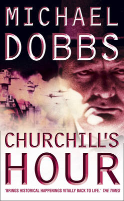 Churchill's Hour by Michael Dobbs