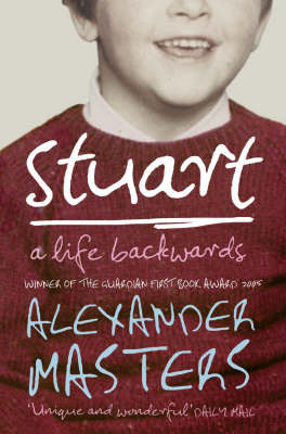 Stuart : A Life Backwards by Alexander Masters