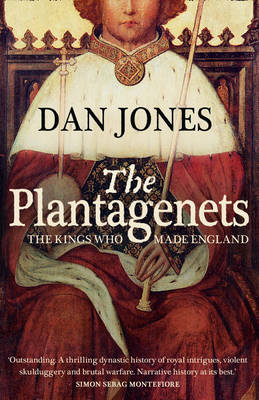 The Plantagenets The Kings Who Made England by Dan Jones