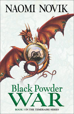 Temeraire : Black Powder War by Naomi Novik