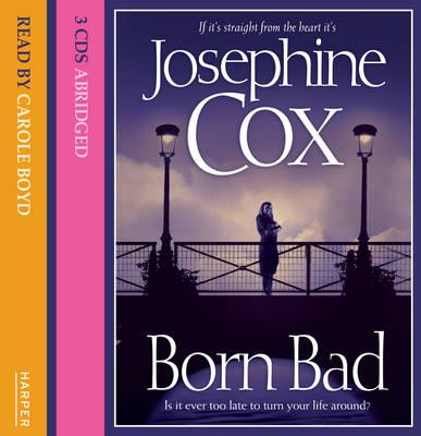 Born Bad Abridged 3/230 by Josephine Cox