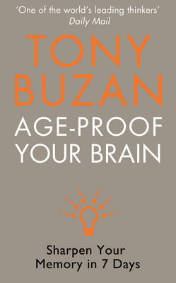 Age-proof Your Brain Sharpen Your Memory in 7 Days by Tony Buzan