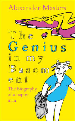 The Genius in My Basement by Alexander Masters