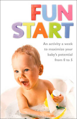 Fun Start An Idea a Week to Maximize Your Baby's Potential from Birth to Age 5 by June R. Oberlander