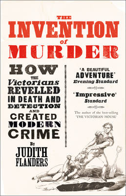 The Invention of Murder: How the Victorians Revelled in Death and Detection by Judith Flanders