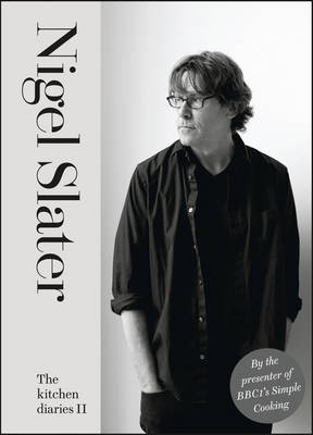 The Kitchen Diaries II A Year of Simple Cooking by Nigel Slater