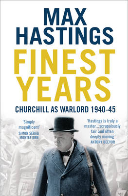Finest Years: Churchill as Warlord 1940-45 by Sir Max Hastings