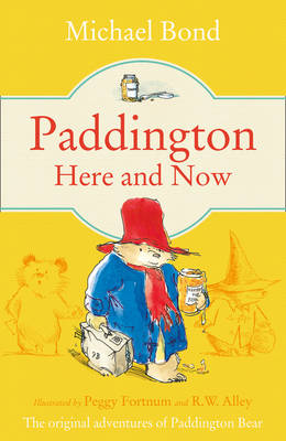 Paddington Here And Now by Michael Bond, Peggy Fortnum