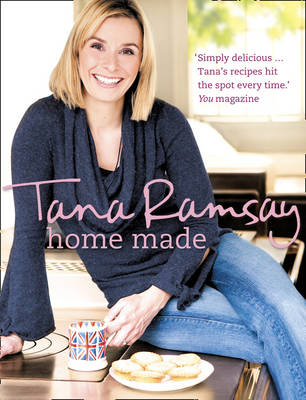 Home Made Good, Honest Food Made Easy by Tana Ramsay