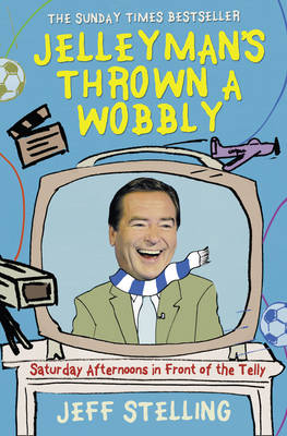 Jelleyman's Thrown a Wobbly - Saturday Afternoons in Front of the Telly by Jeff Stelling