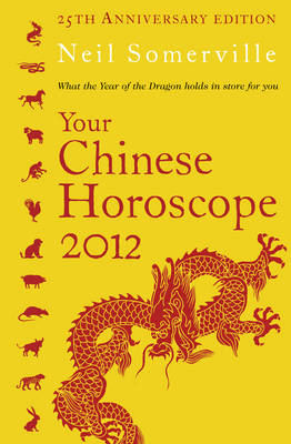 Your Chinese Horoscope What the Year of the Dragon Holds in Store for You by Neil Somerville